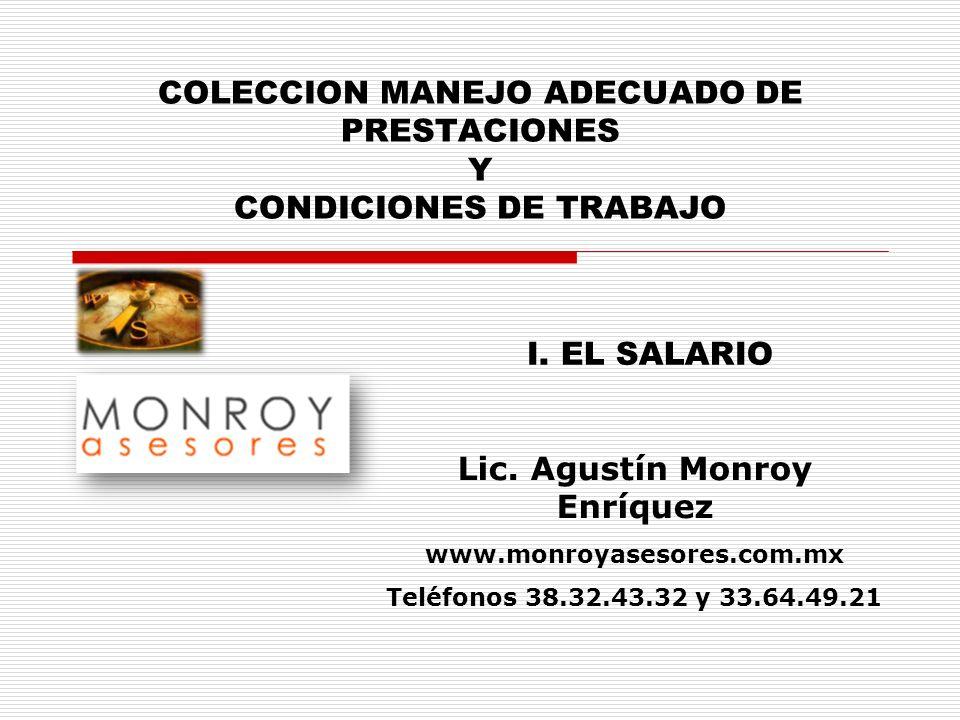 COLECCION MANEJO ADECUADO DE PRESTACIONES Y CONDICIONES DE TRABAJO Lic. Agustín Monroy Enríquez www.monroyasesores.com.mx Teléfonos 38.32.43.32 y 33.6