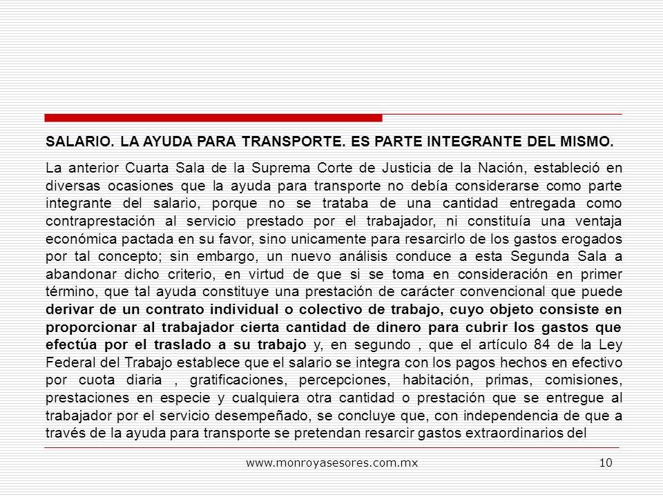 www.monroyasesores.com.mx10 SALARIO. LA AYUDA PARA TRANSPORTE. ES PARTE INTEGRANTE DEL MISMO. La anterior Cuarta Sala de la Suprema Corte de Justicia