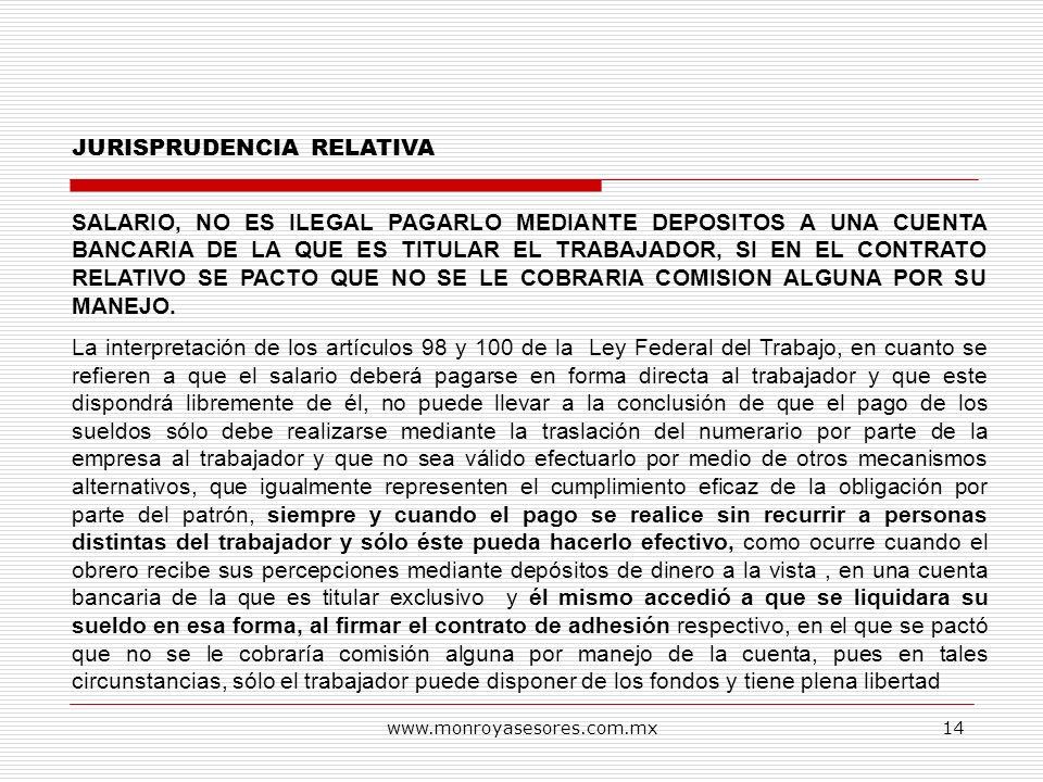 www.monroyasesores.com.mx14 JURISPRUDENCIA RELATIVA SALARIO, NO ES ILEGAL PAGARLO MEDIANTE DEPOSITOS A UNA CUENTA BANCARIA DE LA QUE ES TITULAR EL TRA