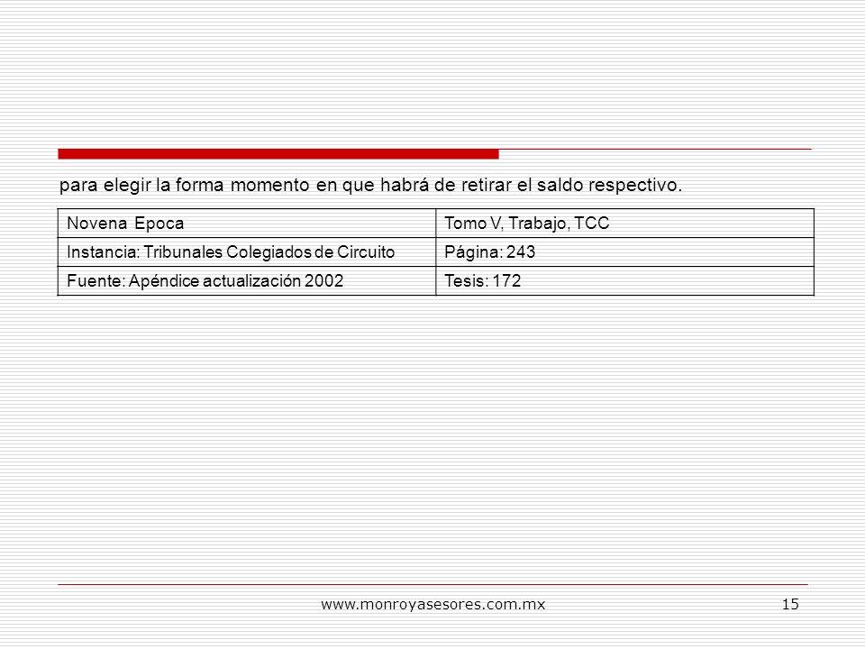 www.monroyasesores.com.mx15 para elegir la forma momento en que habrá de retirar el saldo respectivo. Novena EpocaTomo V, Trabajo, TCC Instancia: Trib