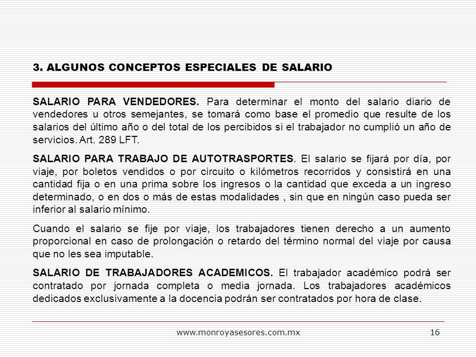 www.monroyasesores.com.mx16 3. ALGUNOS CONCEPTOS ESPECIALES DE SALARIO SALARIO PARA VENDEDORES. Para determinar el monto del salario diario de vendedo