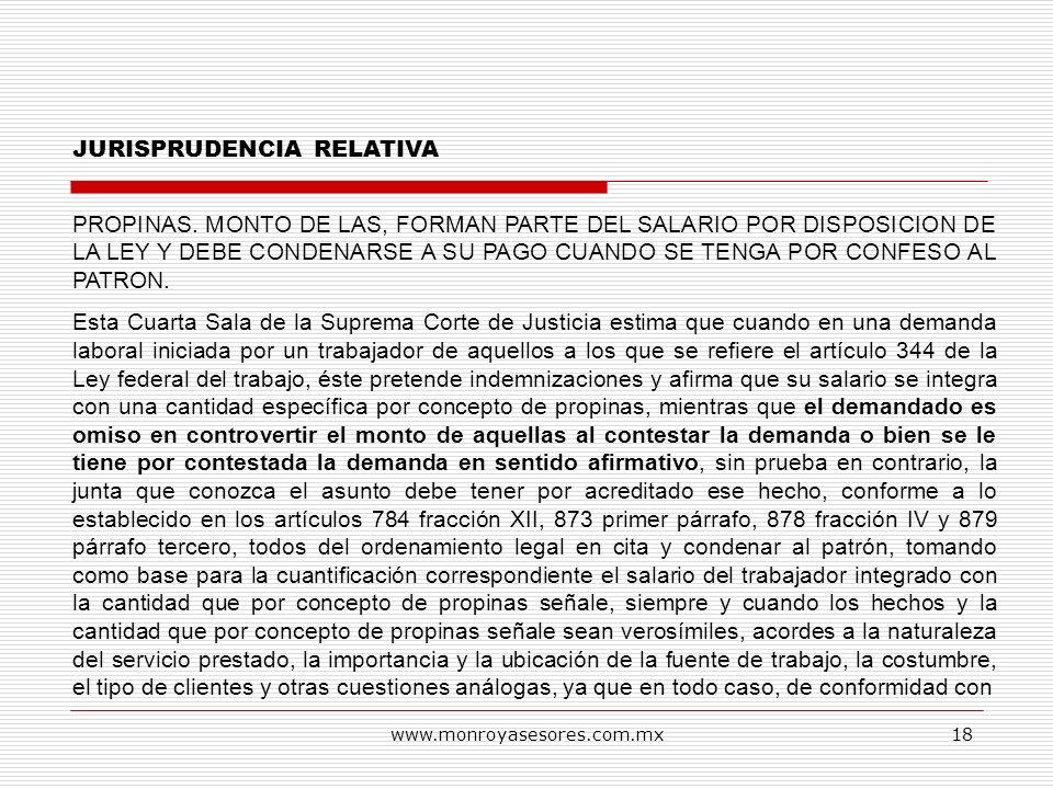 www.monroyasesores.com.mx18 JURISPRUDENCIA RELATIVA PROPINAS. MONTO DE LAS, FORMAN PARTE DEL SALARIO POR DISPOSICION DE LA LEY Y DEBE CONDENARSE A SU