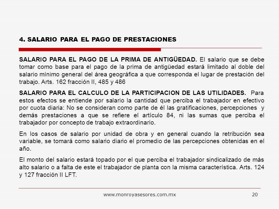 www.monroyasesores.com.mx20 4. SALARIO PARA EL PAGO DE PRESTACIONES SALARIO PARA EL PAGO DE LA PRIMA DE ANTIGÜEDAD. El salario que se debe tomar como