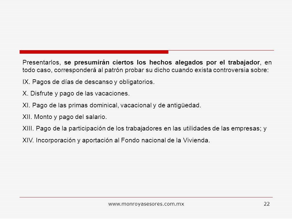 www.monroyasesores.com.mx22 Presentarlos, se presumirán ciertos los hechos alegados por el trabajador, en todo caso, corresponderá al patrón probar su