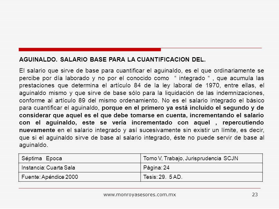 www.monroyasesores.com.mx23 AGUINALDO. SALARIO BASE PARA LA CUANTIFICACION DEL. El salario que sirve de base para cuantificar el aguinaldo, es el que