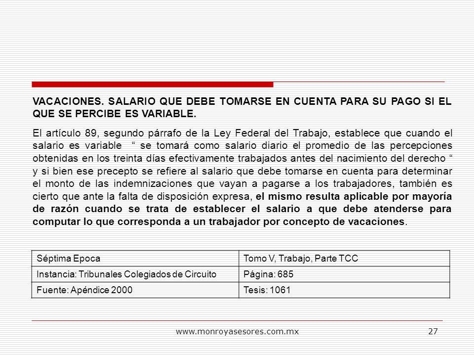 www.monroyasesores.com.mx27 VACACIONES. SALARIO QUE DEBE TOMARSE EN CUENTA PARA SU PAGO SI EL QUE SE PERCIBE ES VARIABLE. El artículo 89, segundo párr