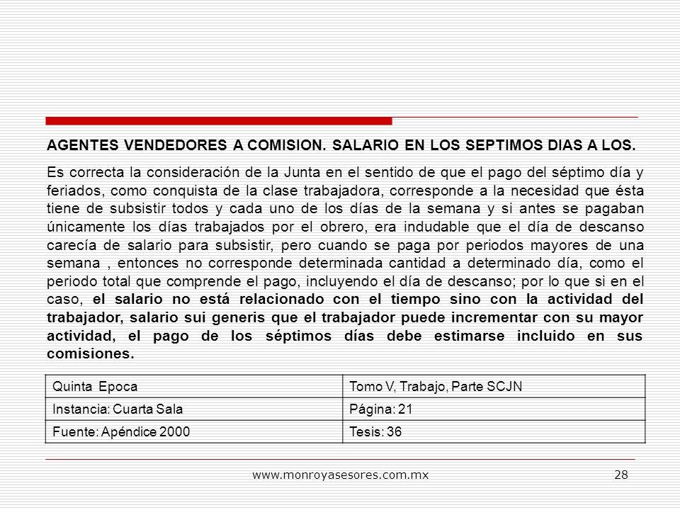 www.monroyasesores.com.mx28 AGENTES VENDEDORES A COMISION. SALARIO EN LOS SEPTIMOS DIAS A LOS. Es correcta la consideración de la Junta en el sentido