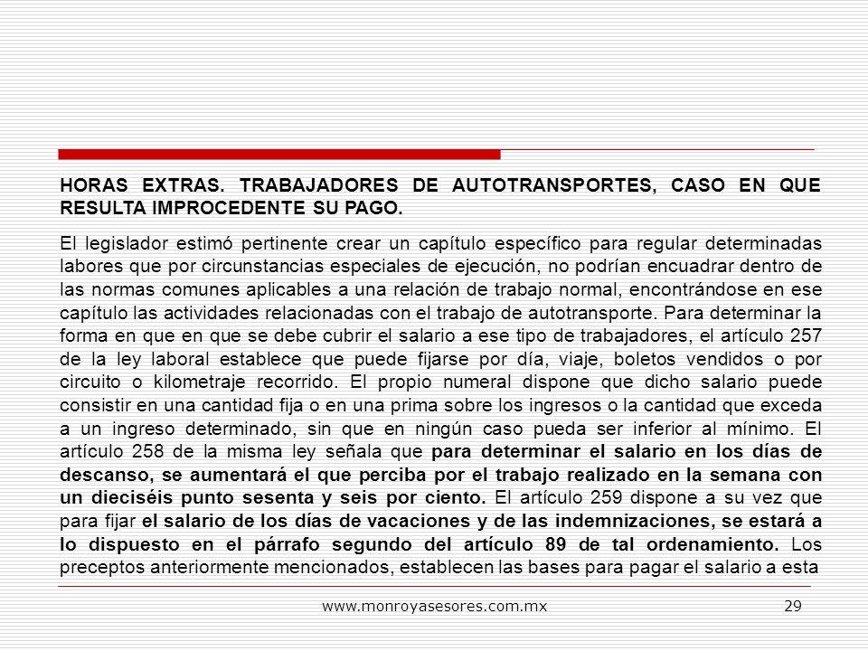 www.monroyasesores.com.mx29 HORAS EXTRAS. TRABAJADORES DE AUTOTRANSPORTES, CASO EN QUE RESULTA IMPROCEDENTE SU PAGO. El legislador estimó pertinente c