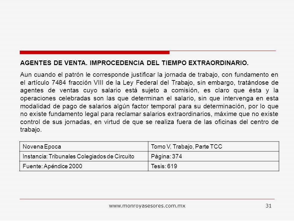 www.monroyasesores.com.mx31 AGENTES DE VENTA. IMPROCEDENCIA DEL TIEMPO EXTRAORDINARIO. Aun cuando el patrón le corresponde justificar la jornada de tr