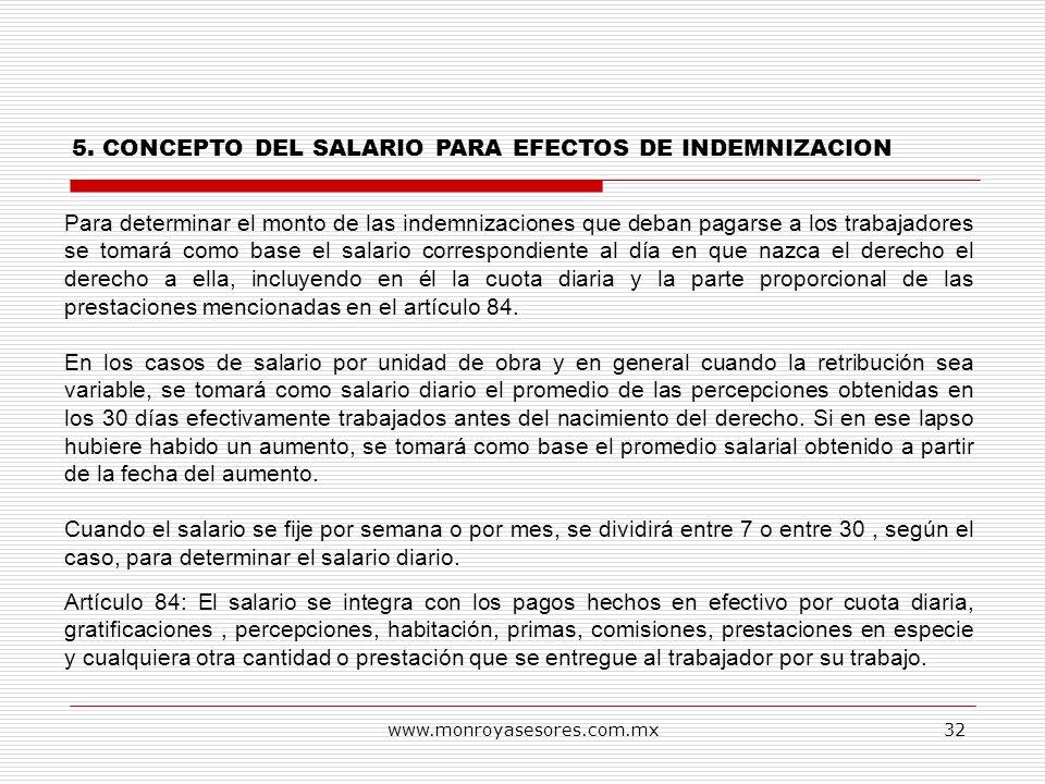 www.monroyasesores.com.mx32 Para determinar el monto de las indemnizaciones que deban pagarse a los trabajadores se tomará como base el salario corres