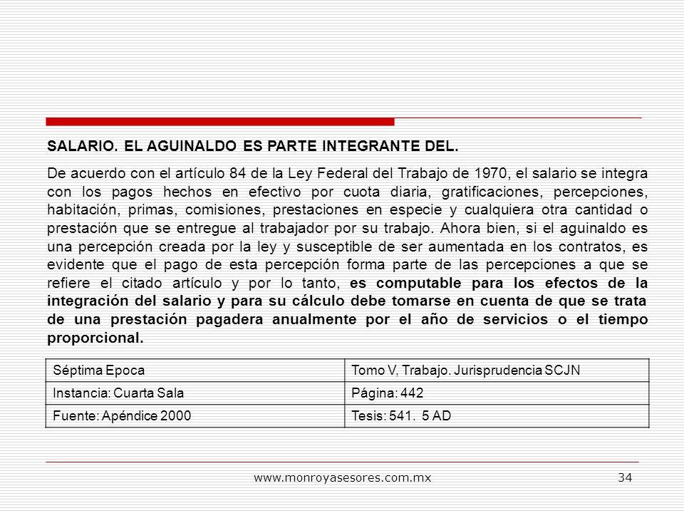 www.monroyasesores.com.mx34 SALARIO. EL AGUINALDO ES PARTE INTEGRANTE DEL. De acuerdo con el artículo 84 de la Ley Federal del Trabajo de 1970, el sal