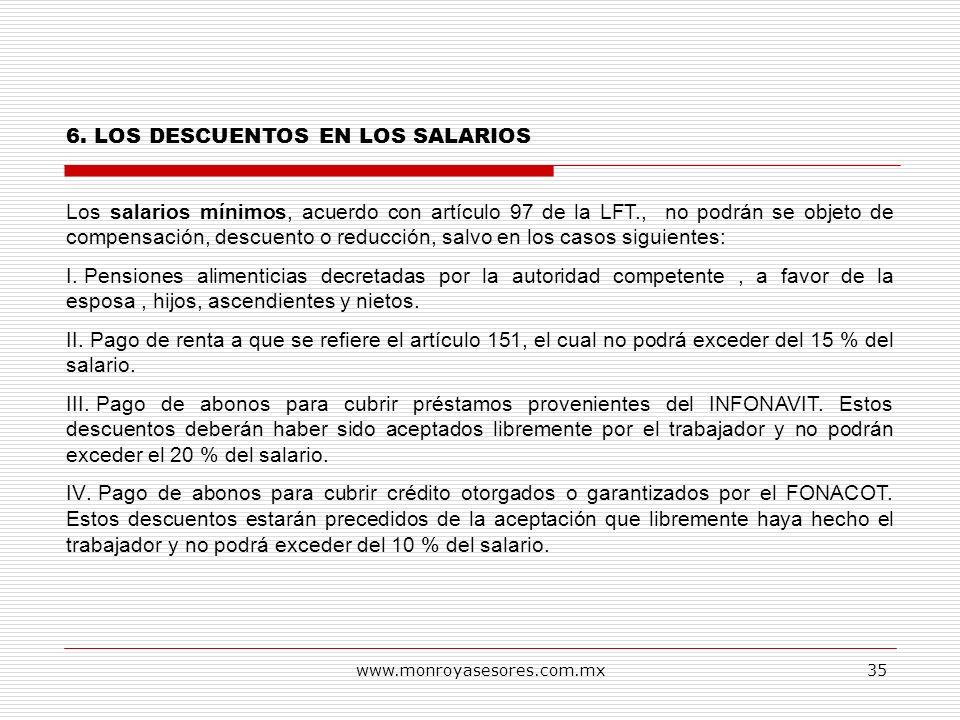 www.monroyasesores.com.mx35 6. LOS DESCUENTOS EN LOS SALARIOS Los salarios mínimos, acuerdo con artículo 97 de la LFT., no podrán se objeto de compens