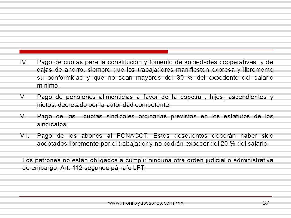 www.monroyasesores.com.mx37 IV.Pago de cuotas para la constitución y fomento de sociedades cooperativas y de cajas de ahorro, siempre que los trabajad
