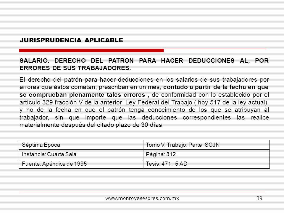 www.monroyasesores.com.mx39 JURISPRUDENCIA APLICABLE SALARIO. DERECHO DEL PATRON PARA HACER DEDUCCIONES AL, POR ERRORES DE SUS TRABAJADORES. El derech