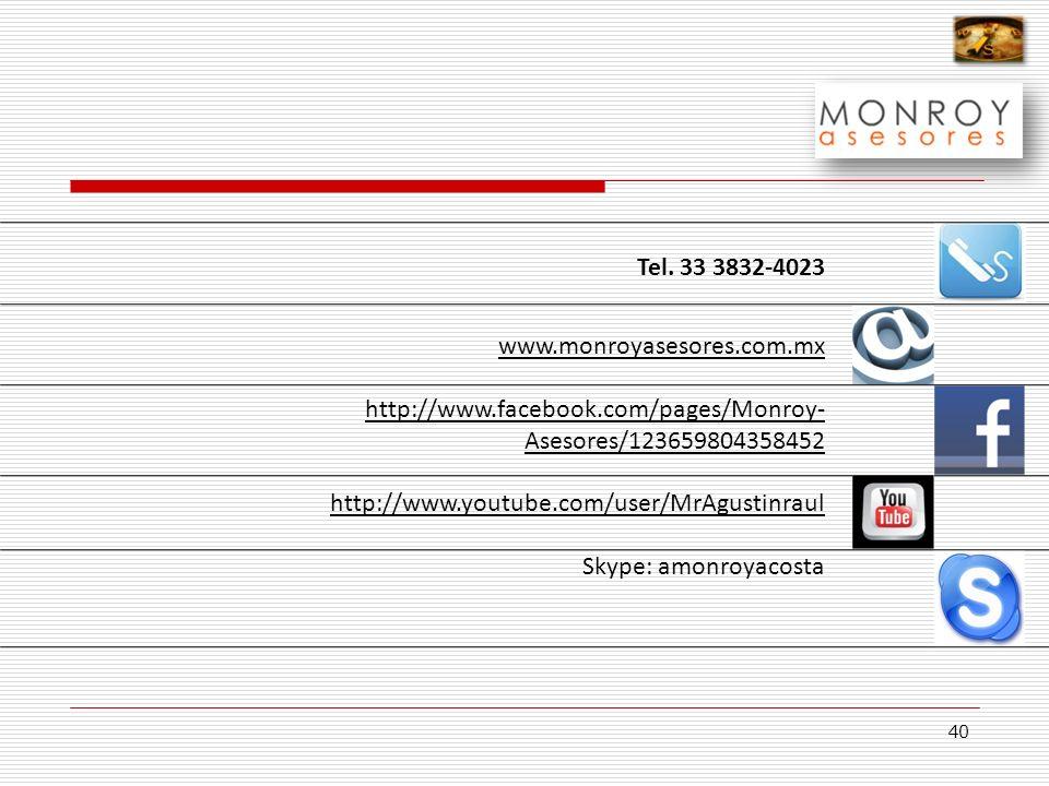 40 www.monroyasesores.com.mx http://www.facebook.com/pages/Monroy- Asesores/123659804358452 http://www.youtube.com/user/MrAgustinraul Skype: amonroyac