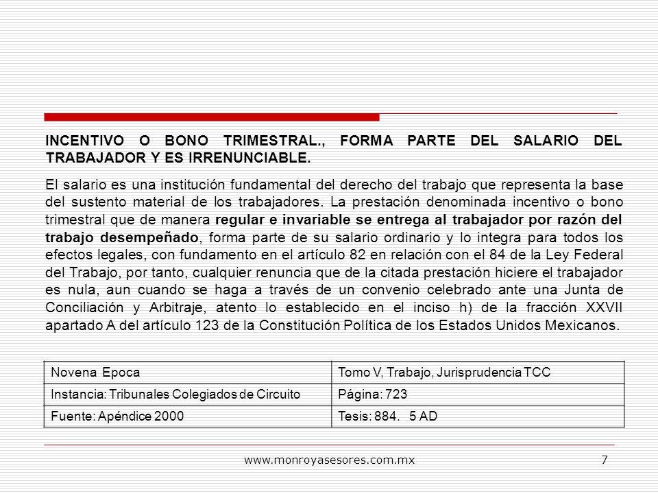 www.monroyasesores.com.mx7 INCENTIVO O BONO TRIMESTRAL., FORMA PARTE DEL SALARIO DEL TRABAJADOR Y ES IRRENUNCIABLE. El salario es una institución fund