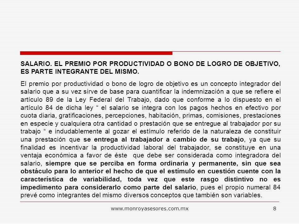 www.monroyasesores.com.mx8 SALARIO. EL PREMIO POR PRODUCTIVIDAD O BONO DE LOGRO DE OBJETIVO, ES PARTE INTEGRANTE DEL MISMO. El premio por productivida