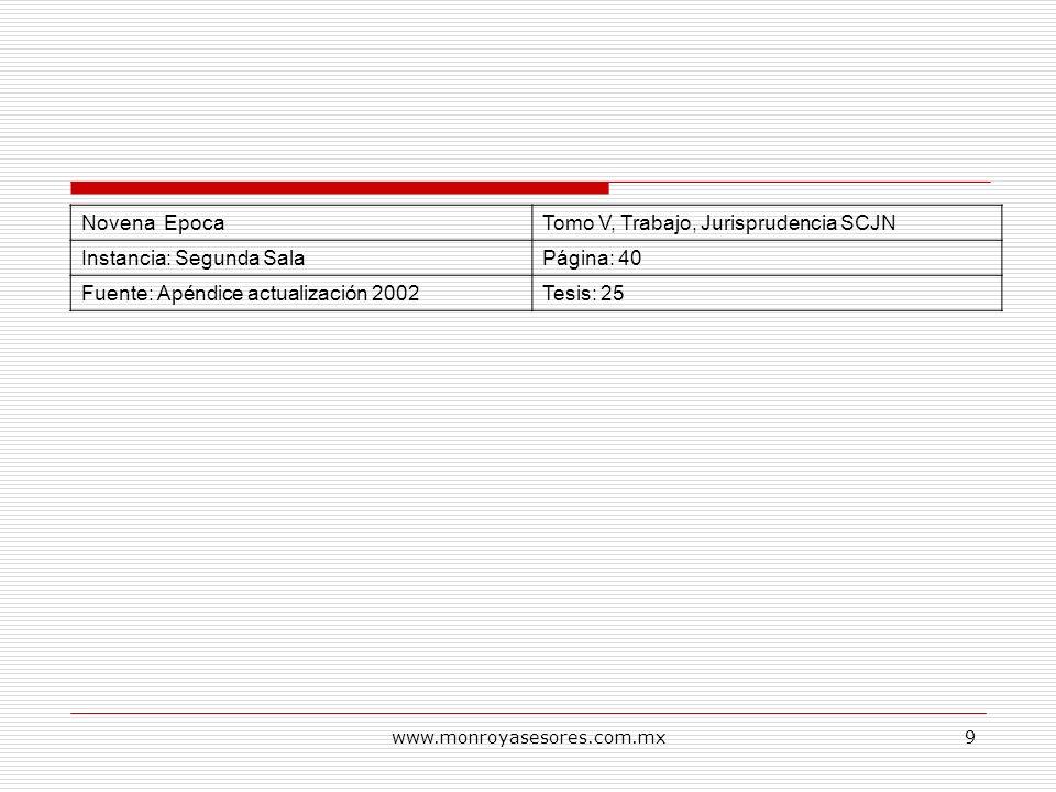 www.monroyasesores.com.mx9 Novena EpocaTomo V, Trabajo, Jurisprudencia SCJN Instancia: Segunda SalaPágina: 40 Fuente: Apéndice actualización 2002Tesis