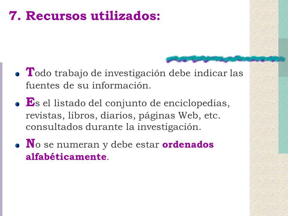 7.Recursos utilizados: T odo trabajo de investigación debe indicar las fuentes de su información.
