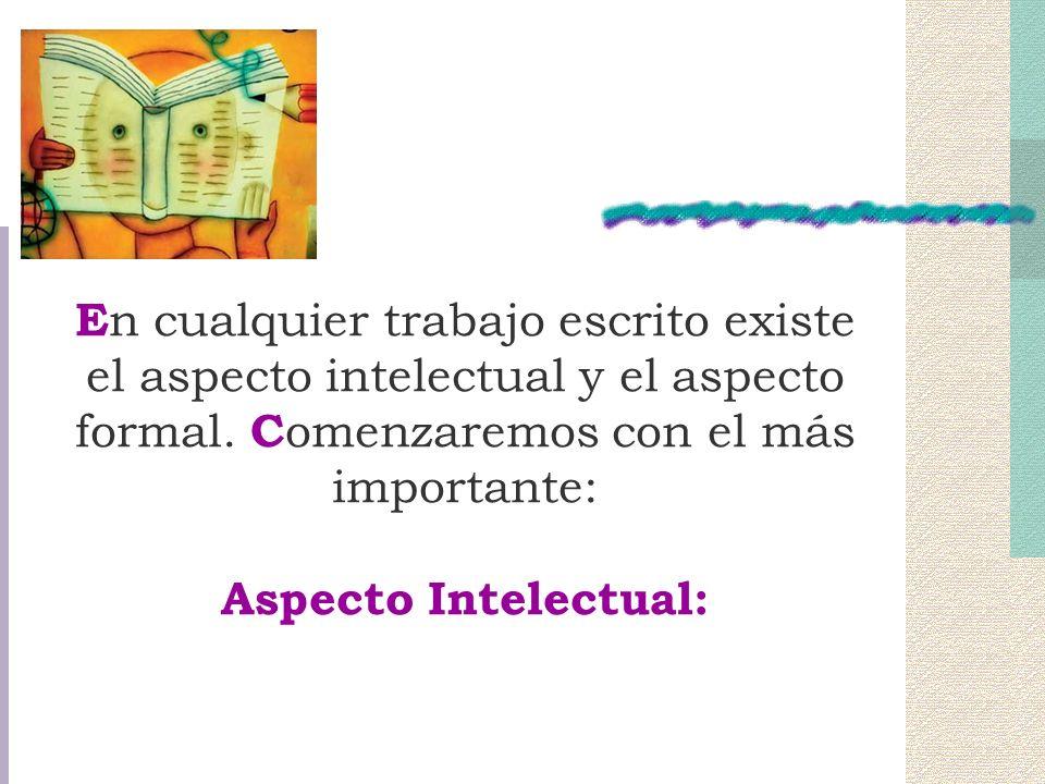 E n cualquier trabajo escrito existe el aspecto intelectual y el aspecto formal.