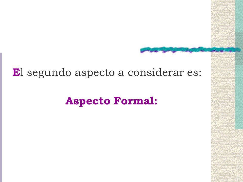 E l segundo aspecto a considerar es: Aspecto Formal: