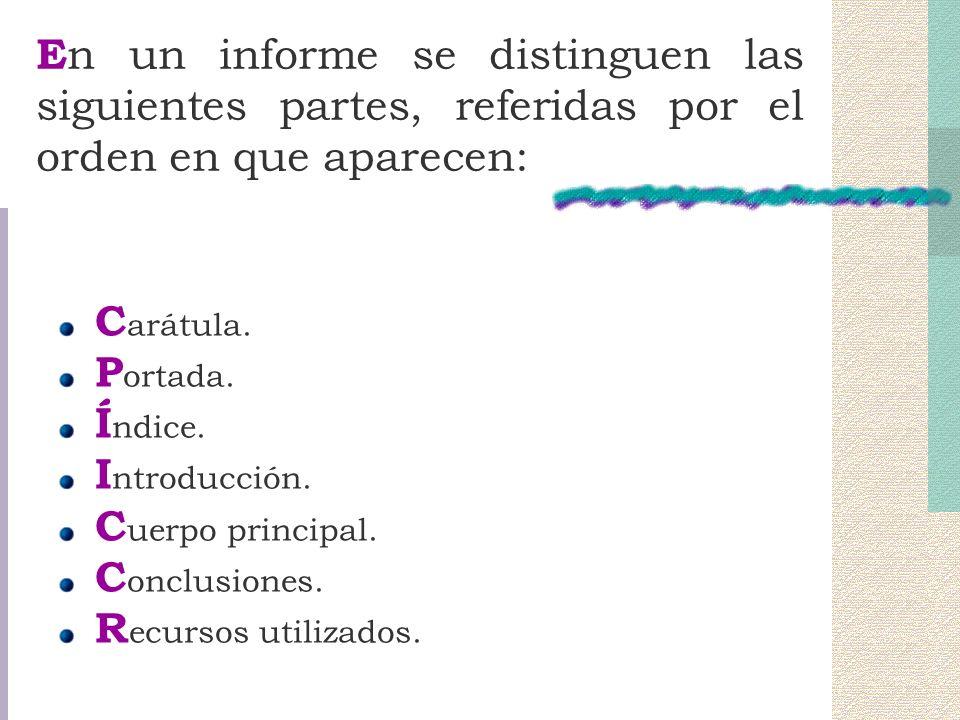 E n un informe se distinguen las siguientes partes, referidas por el orden en que aparecen: C arátula.
