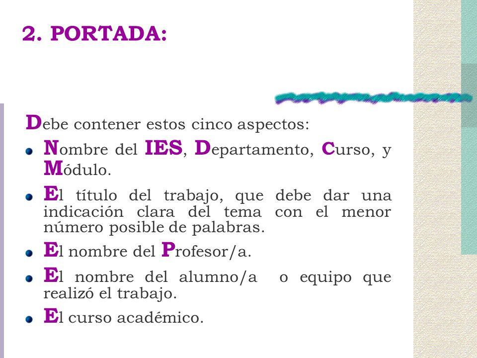 2.PORTADA: D ebe contener estos cinco aspectos: N ombre del IES, D epartamento, C urso, y M ódulo.