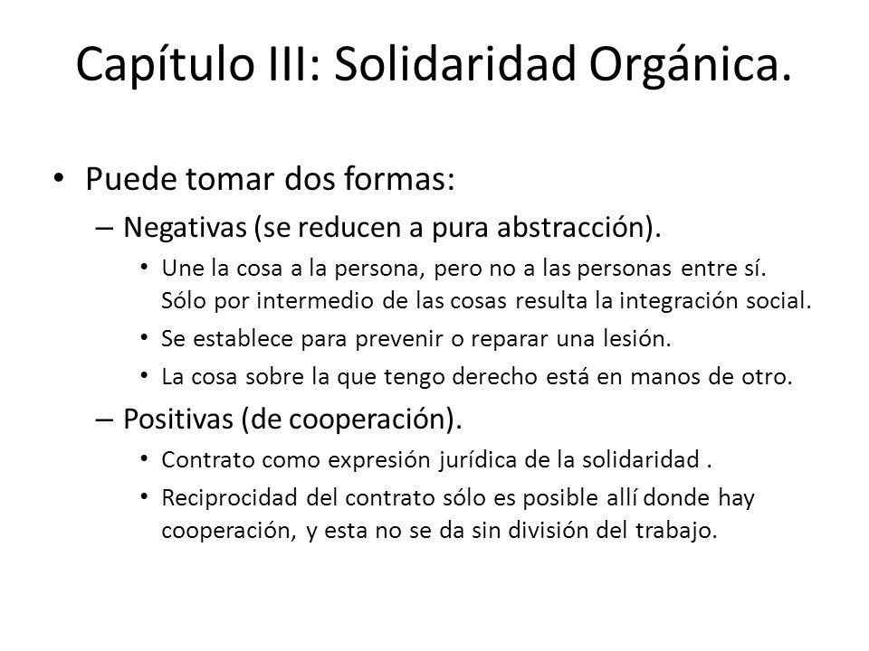 Capítulo III: Solidaridad Orgánica. Puede tomar dos formas: – Negativas (se reducen a pura abstracción). Une la cosa a la persona, pero no a las perso