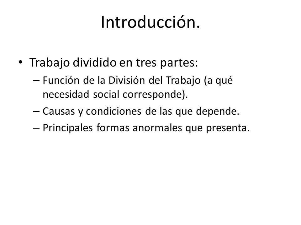Introducción. Trabajo dividido en tres partes: – Función de la División del Trabajo (a qué necesidad social corresponde). – Causas y condiciones de la