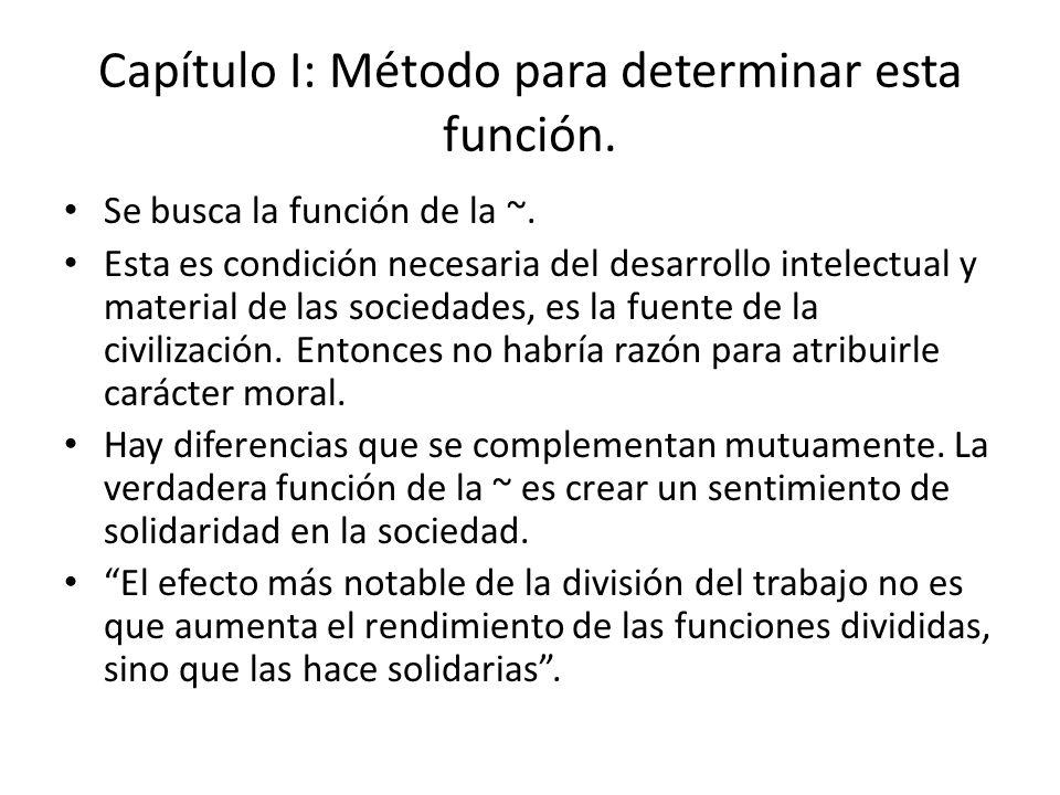 Capítulo I: Método para determinar esta función. Se busca la función de la ~. Esta es condición necesaria del desarrollo intelectual y material de las