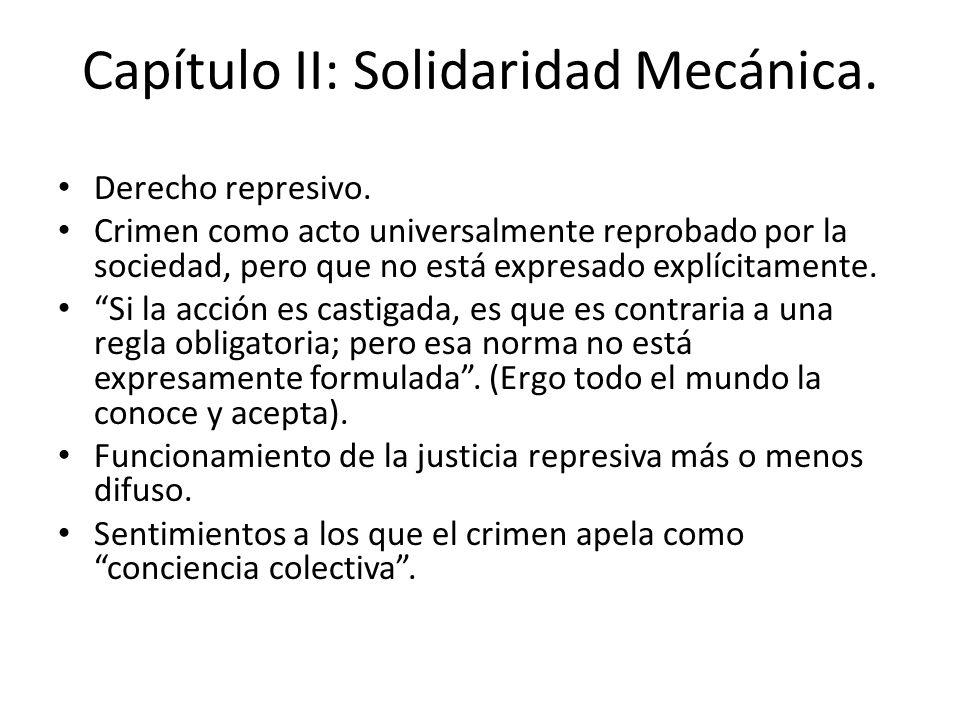 Capítulo II: Solidaridad Mecánica. Derecho represivo. Crimen como acto universalmente reprobado por la sociedad, pero que no está expresado explícitam