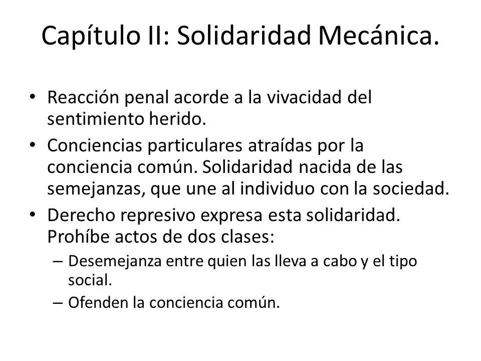Capítulo II: Solidaridad Mecánica. Reacción penal acorde a la vivacidad del sentimiento herido. Conciencias particulares atraídas por la conciencia co
