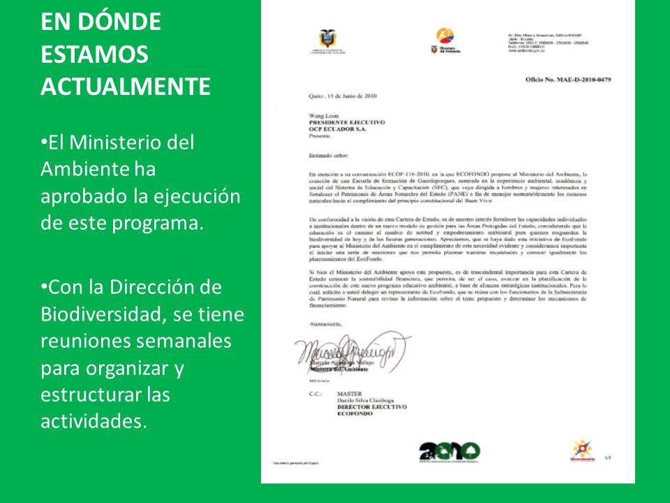 EN DÓNDE ESTAMOS ACTUALMENTE El Ministerio del Ambiente ha aprobado la ejecución de este programa. Con la Dirección de Biodiversidad, se tiene reunion