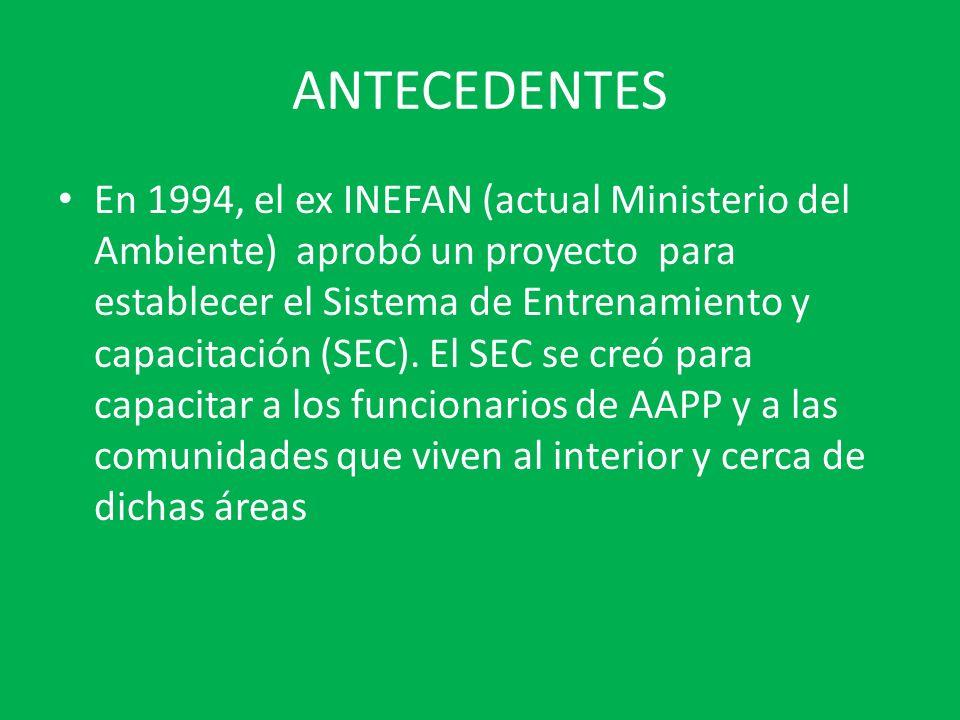 ANTECEDENTES En 1994, el ex INEFAN (actual Ministerio del Ambiente) aprobó un proyecto para establecer el Sistema de Entrenamiento y capacitación (SEC