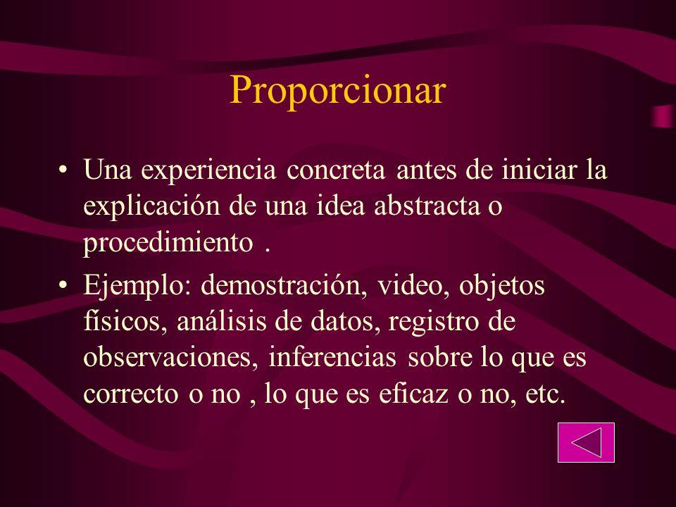Proporcionar Una experiencia concreta antes de iniciar la explicación de una idea abstracta o procedimiento.