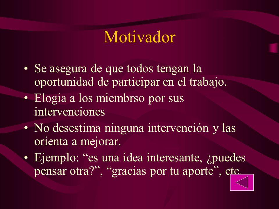 Motivador Se asegura de que todos tengan la oportunidad de participar en el trabajo.