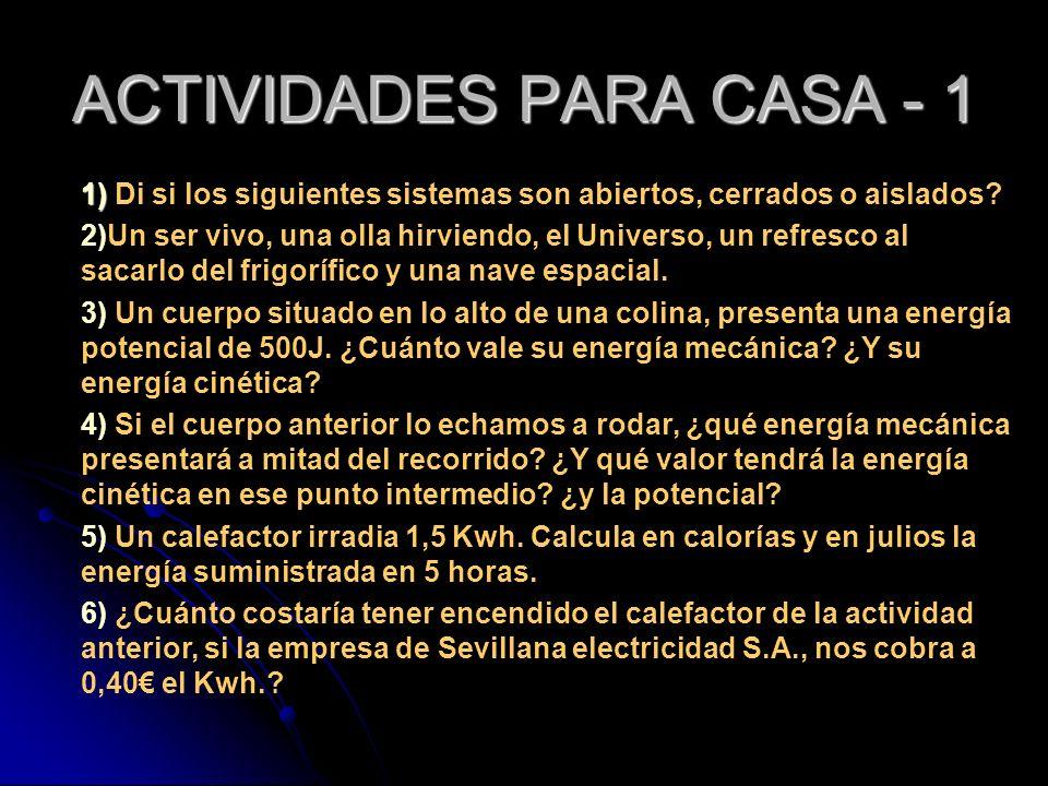 ACTIVIDADES PARA CASA - 1 1) 1) Di si los siguientes sistemas son abiertos, cerrados o aislados? 2)Un ser vivo, una olla hirviendo, el Universo, un re