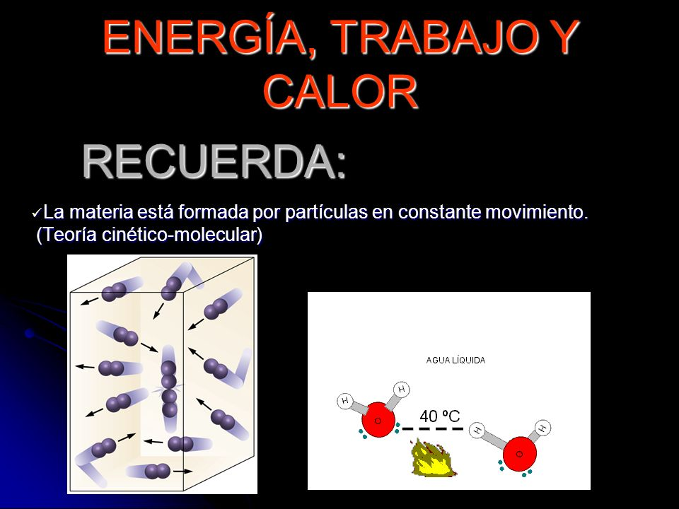 RECUERDA: La materia está formada por partículas en constante movimiento. La materia está formada por partículas en constante movimiento. (Teoría ciné
