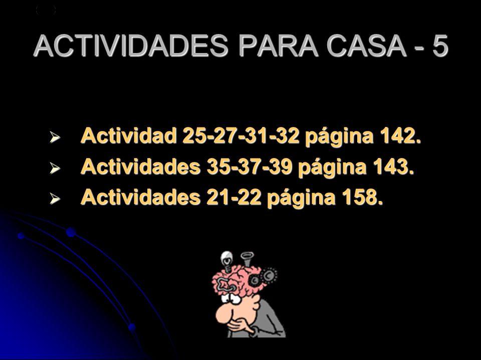 ACTIVIDADES PARA CASA - 5 Actividad 25-27-31-32 página 142. Actividad 25-27-31-32 página 142. Actividades 35-37-39 página 143. Actividades 35-37-39 pá