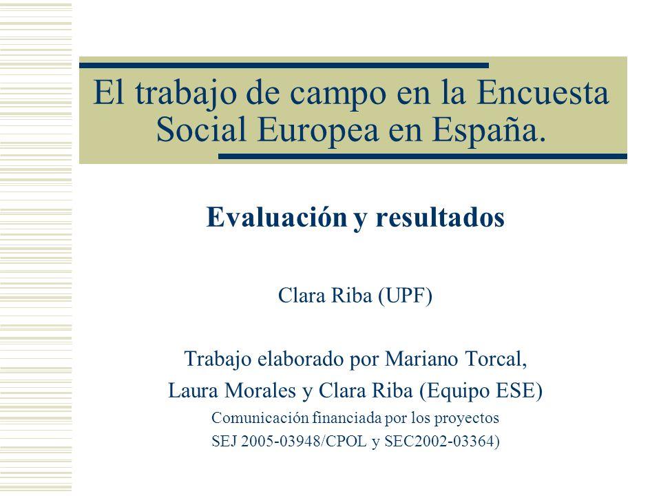 El trabajo de campo en la Encuesta Social Europea en España. Evaluación y resultados Clara Riba (UPF) Trabajo elaborado por Mariano Torcal, Laura Mora