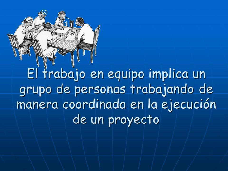 El trabajo en equipo implica un grupo de personas trabajando de manera coordinada en la ejecución de un proyecto