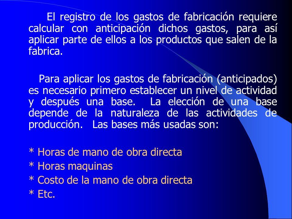El registro de los gastos de fabricación requiere calcular con anticipación dichos gastos, para así aplicar parte de ellos a los productos que salen de la fabrica.