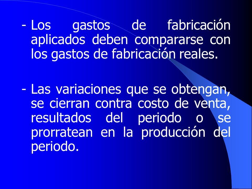 -Los gastos de fabricación aplicados deben compararse con los gastos de fabricación reales.