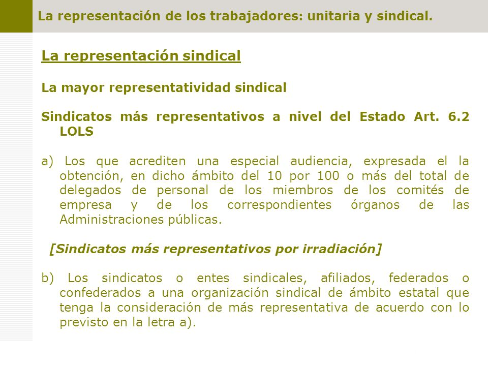 La representación sindical La mayor representatividad sindical Sindicatos más representativos a nivel del Estado Art. 6.2 LOLS a) Los que acrediten un