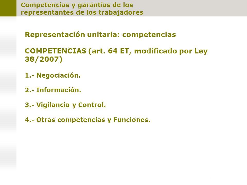 Representación unitaria: competencias COMPETENCIAS (art. 64 ET, modificado por Ley 38/2007) 1.- Negociación. 2.- Información. 3.- Vigilancia y Control