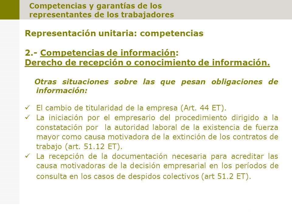 Competencias y garantías de los representantes de los trabajadores Representación unitaria: competencias 2.- Competencias de información: Derecho de recepción o conocimiento de información.