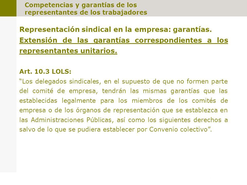Competencias y garantías de los representantes de los trabajadores Representación sindical en la empresa: garantías. Extensión de las garantías corres