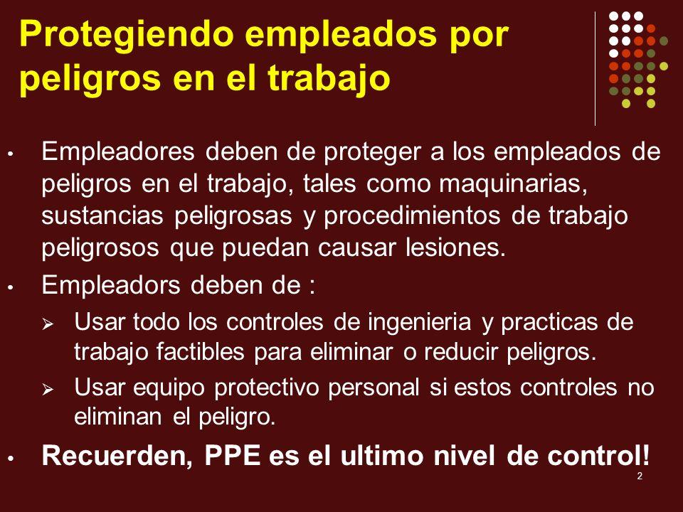2 Protegiendo empleados por peligros en el trabajo Empleadores deben de proteger a los empleados de peligros en el trabajo, tales como maquinarias, su