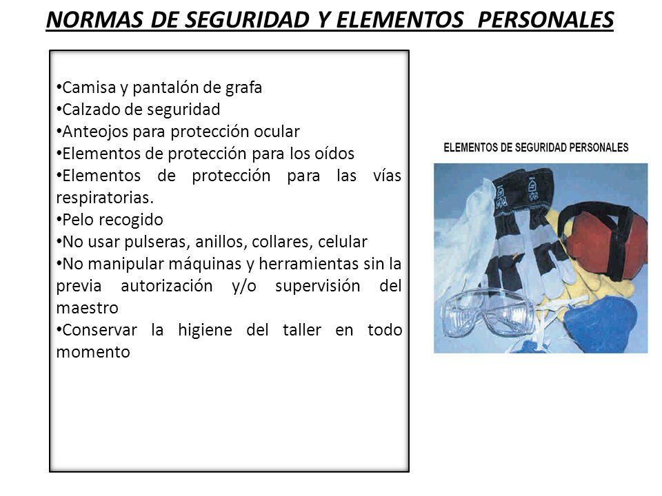 NORMAS DE SEGURIDAD Y ELEMENTOS PERSONALES Camisa y pantalón de grafa Calzado de seguridad Anteojos para protección ocular Elementos de protección par