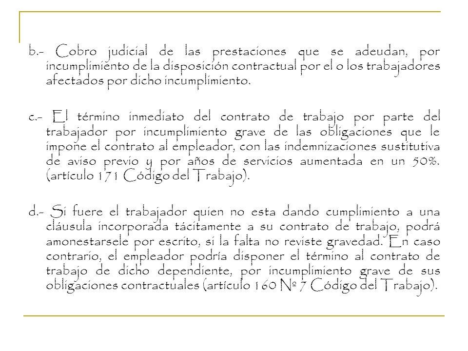 b.- Cobro judicial de las prestaciones que se adeudan, por incumplimiento de la disposición contractual por el o los trabajadores afectados por dicho